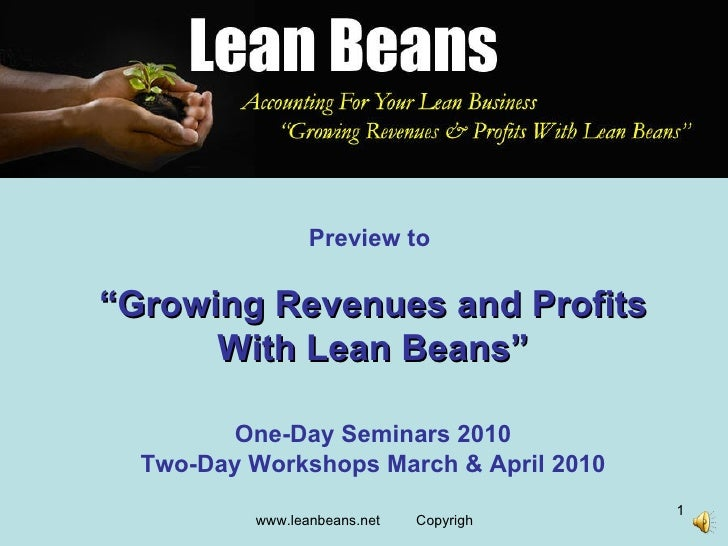 """Preview to   """" Growing Revenues and Profits With Lean Beans"""" One-Day Seminars 2010 Two-Day Workshops March & April 2010"""