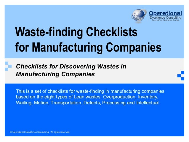 © Operational Excellence Consulting. All rights reserved. Waste-finding Checklists for Manufacturing Companies Checklists ...