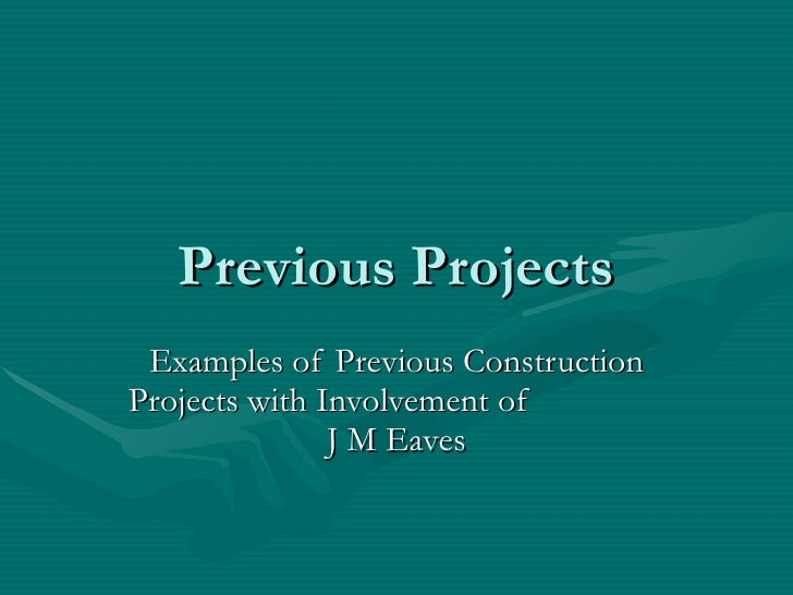 Previous Projects Examples of Previous Construction Projects with Involvement of  J M Eaves