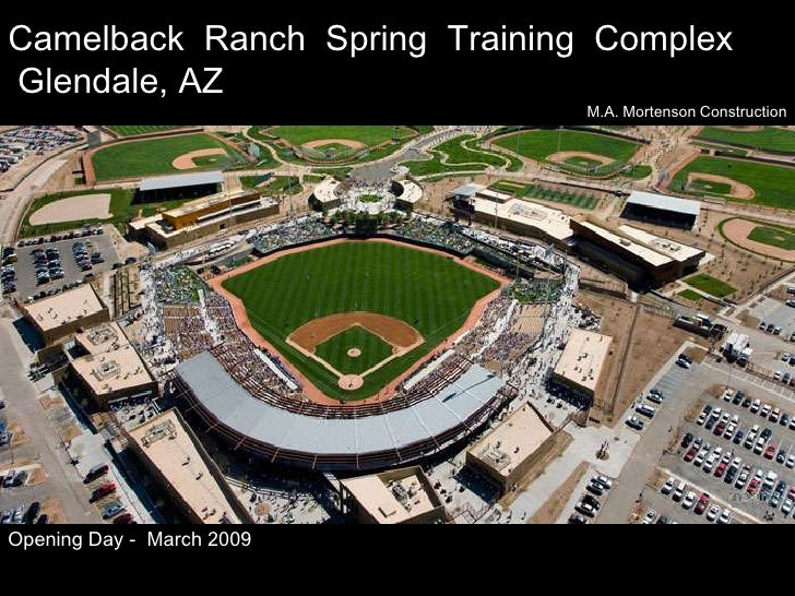 Camelback  Ranch  Spring  Training  Complex<br /> Glendale, AZ<br />M.A. Mortenson Construction<br />Opening Day -  March ...