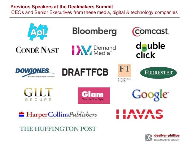 Previous Speakers at the Dealmakers SummitCEOs and Senior Executives from these media, digital & technology companies