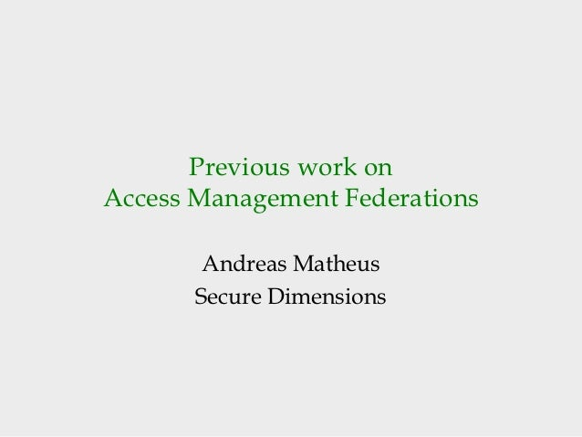 Previous work onAccess Management Federations        Andreas Matheus       Secure Dimensions