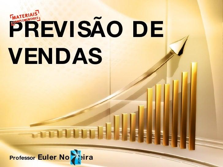 PREVISÃO DE VENDAS Professor  Euler Nogueira