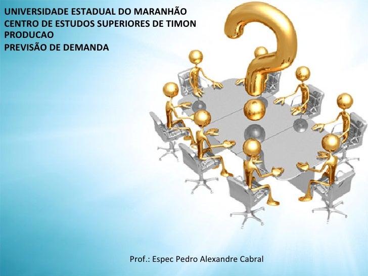 UNIVERSIDADE ESTADUAL DO MARANHÃO CENTRO DE ESTUDOS SUPERIORES DE TIMON PRODUCAO PREVISÃO DE DEM...