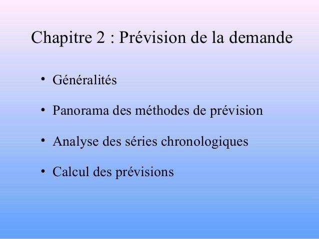 Chapitre 2 : Prévision de la demande  • Généralités  • Panorama des méthodes de prévision  • Analyse des séries chronologi...
