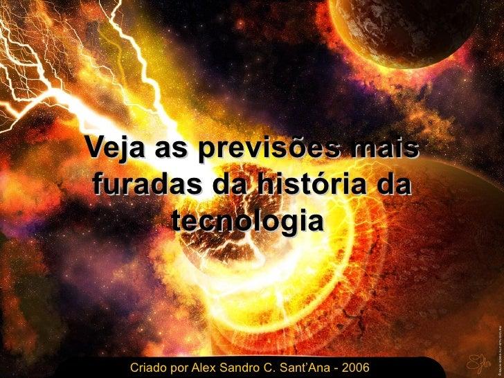 Veja as previsões mais furadas da história da tecnologia   Criado por Alex Sandro C. Sant'Ana - 2006