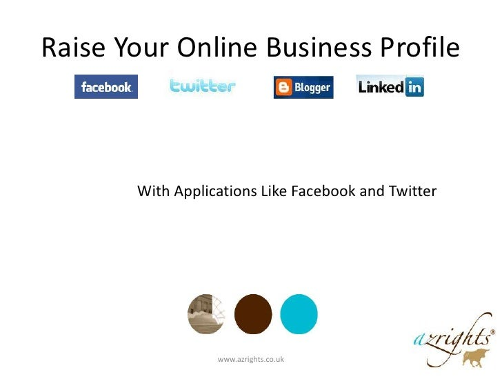 Raise Your Online Business Profile<br />With Applications Like Facebook and Twitter<br />www.azrights.co.uk <br />