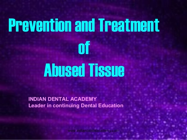 Prevention and Treatment of Abused Tissue INDIAN DENTAL ACADEMY Leader in continuing Dental Education www.indiandentalacad...