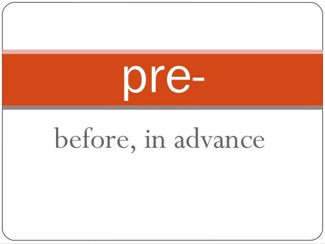 before, in advancepre-
