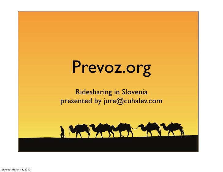 Prevoz.org                              Ridesharing in Slovenia                          presented by jure@cuhalev.com    ...