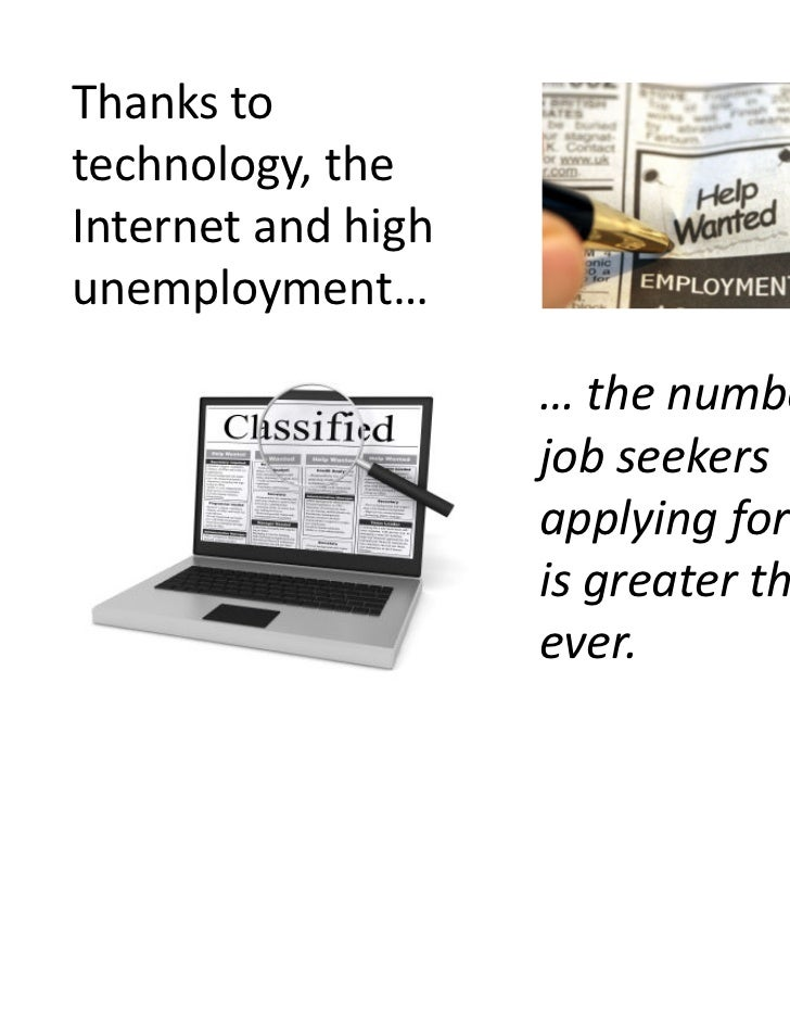 Thanks totechnology, theInternet and highunemployment…                    … the number of                    job seekers  ...