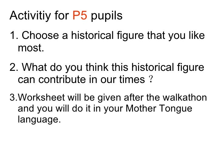 Activitiy for  P5  pupils 1. Choose a historical figure that you like most. 2. What do you think this historical figure ca...