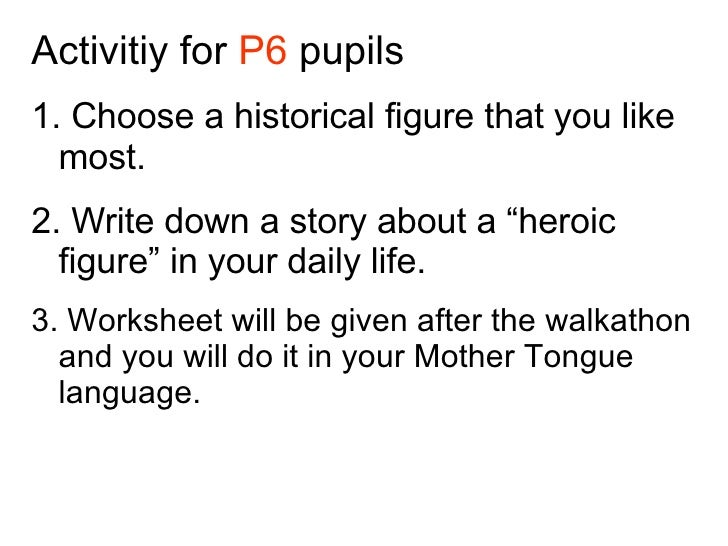 """Activitiy for  P6  pupils 1. Choose a historical figure that you like most. 2. Write down a story about a """"heroic figure"""" ..."""
