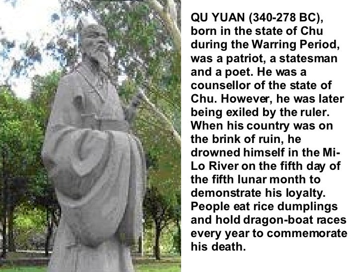 QU YUAN (340-278 BC), born in the state of Chu during the Warring Period, was a patriot, a statesman and a poet. He was a ...
