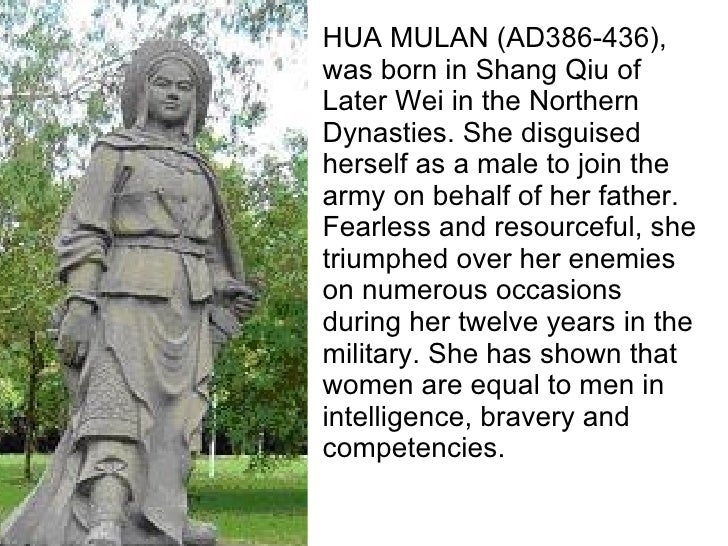 HUA MULAN (AD386-436), was born in Shang Qiu of Later Wei in the Northern Dynasties. She disguised herself as a male to jo...