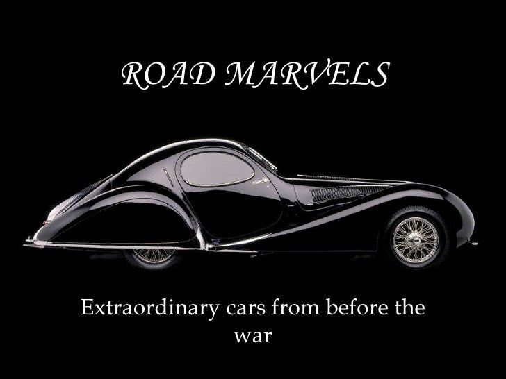 ROAD MARVELS Extraordinary cars from before the war