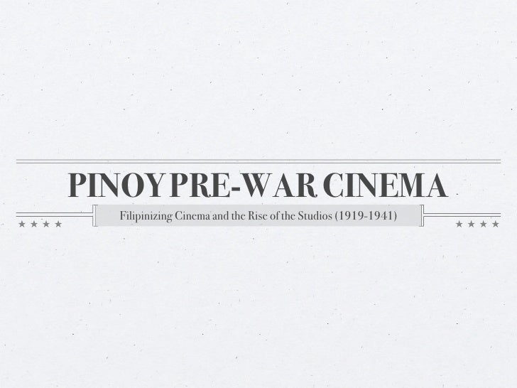 PINOY PRE-WAR CINEMA  Filipinizing Cinema and the Rise of the Studios (1919-1941)