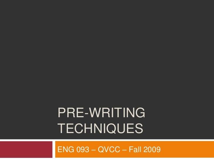 Pre-writing techniques<br />ENG 093 – QVCC – Fall 2009<br />