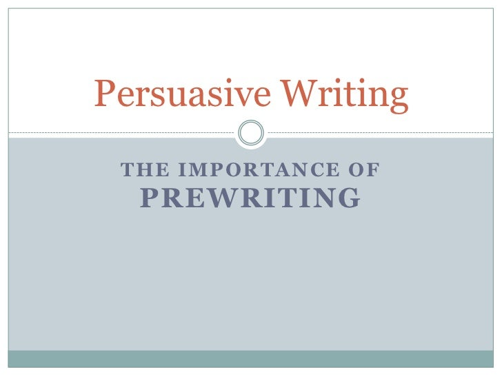 Persuasive Writing THE IMPORTANCE OF  PREWRITING