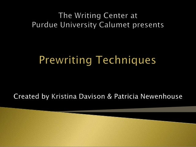  Prewriting is any activity that a write uses to prepare for writing