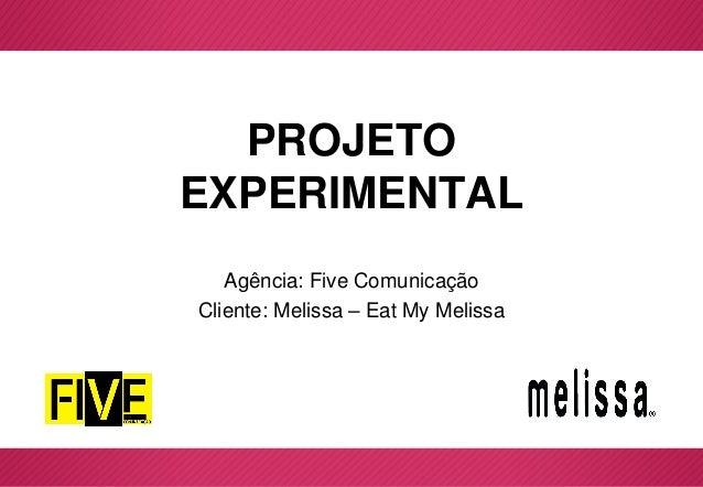 PROJETO EXPERIMENTAL Agência: Five Comunicação Cliente: Melissa – Eat My Melissa