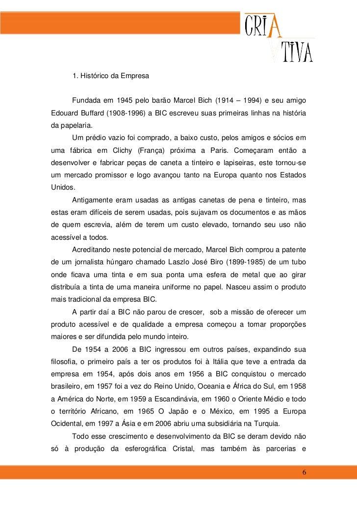 1. Histórico da Empresa      Fundada em 1945 pelo barão Marcel Bich (1914 – 1994) e seu amigoEdouard Buffard (1908-1996) a...