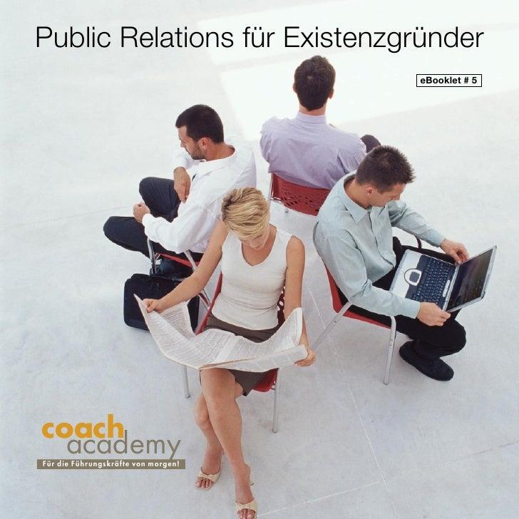 Public Relations für Existenzgründer                                         eBooklet # 5     coach   academy F ü r die Fü...