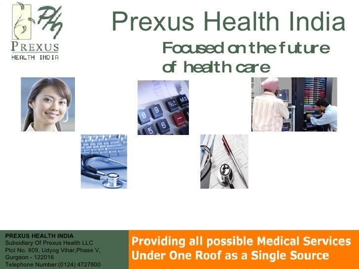 Prexus Health India Focused on the future of health care  PREXUS HEALTH INDIA Subsidiary Of Prexus Health LLC Plot No. ...