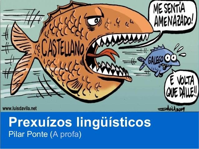 Prexuízos lingüísticos Pilar Ponte (A profa)