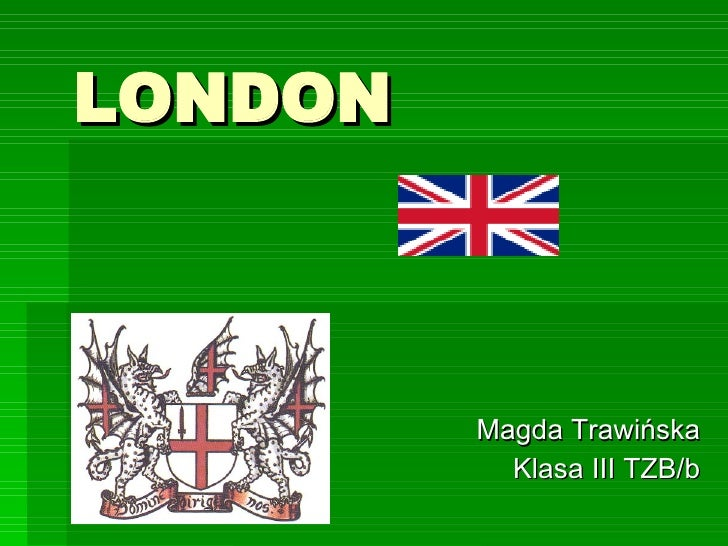 LONDON Magda Trawińska Klasa III TZB/b