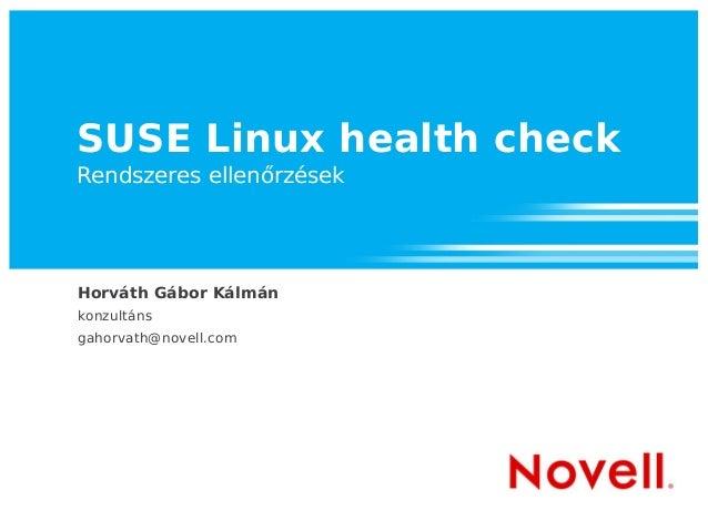 SUSE Linux health check Rendszeres ellenőrzések Horváth Gábor Kálmán konzultáns gahorvath@novell.com