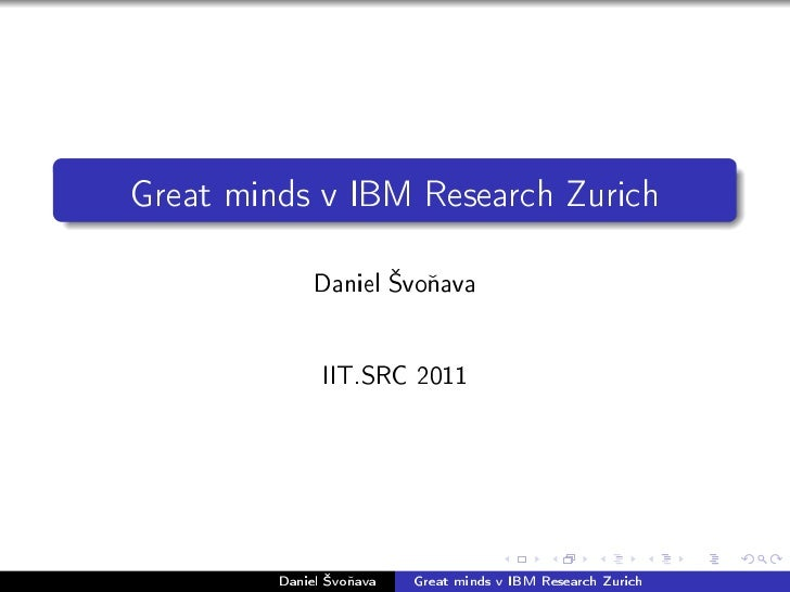 Great minds v IBM Research Zurich              Daniel 'vo¬ava               IIT.SRC 2011         Daniel 'vo¬ava   Great mi...