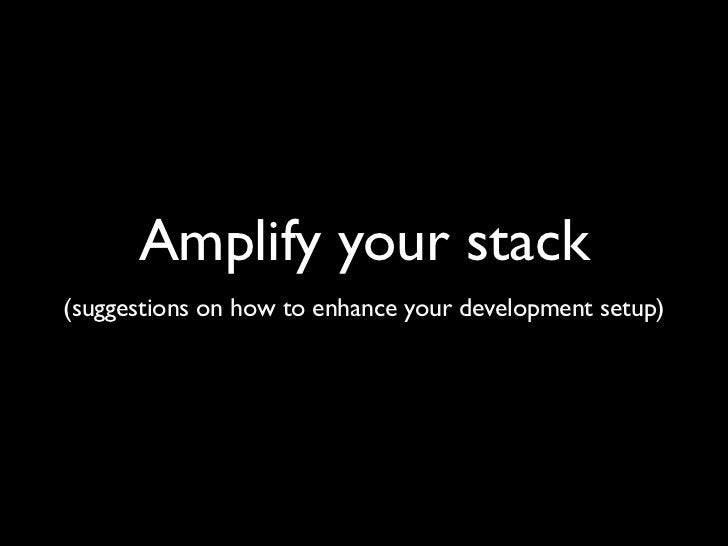 Amplify your stack(suggestions on how to enhance your development setup)