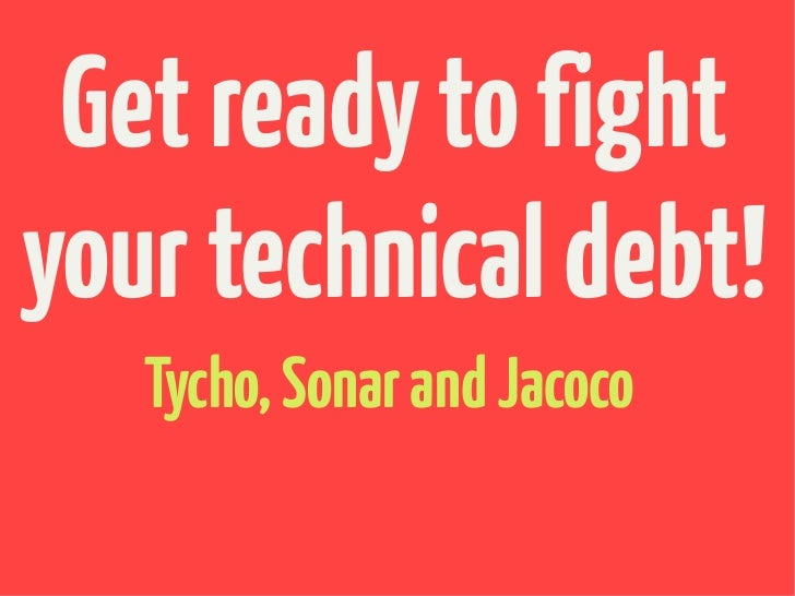Get ready to fightyour technical debt!   Tycho, Sonar and Jacoco