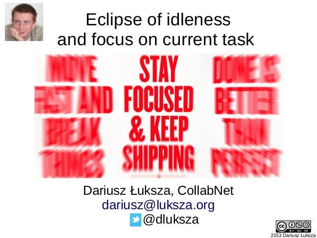 Eclipse of idlenessand focus on current task   Dariusz Łuksza, CollabNet      dariusz@luksza.org             @dluksza     ...