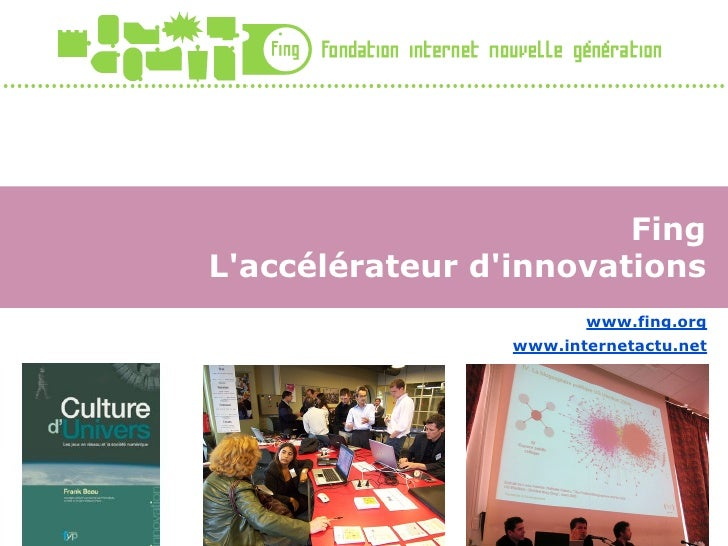 Fing L'accélérateur d'innovations                         www.fing.org                  www.internetactu.net