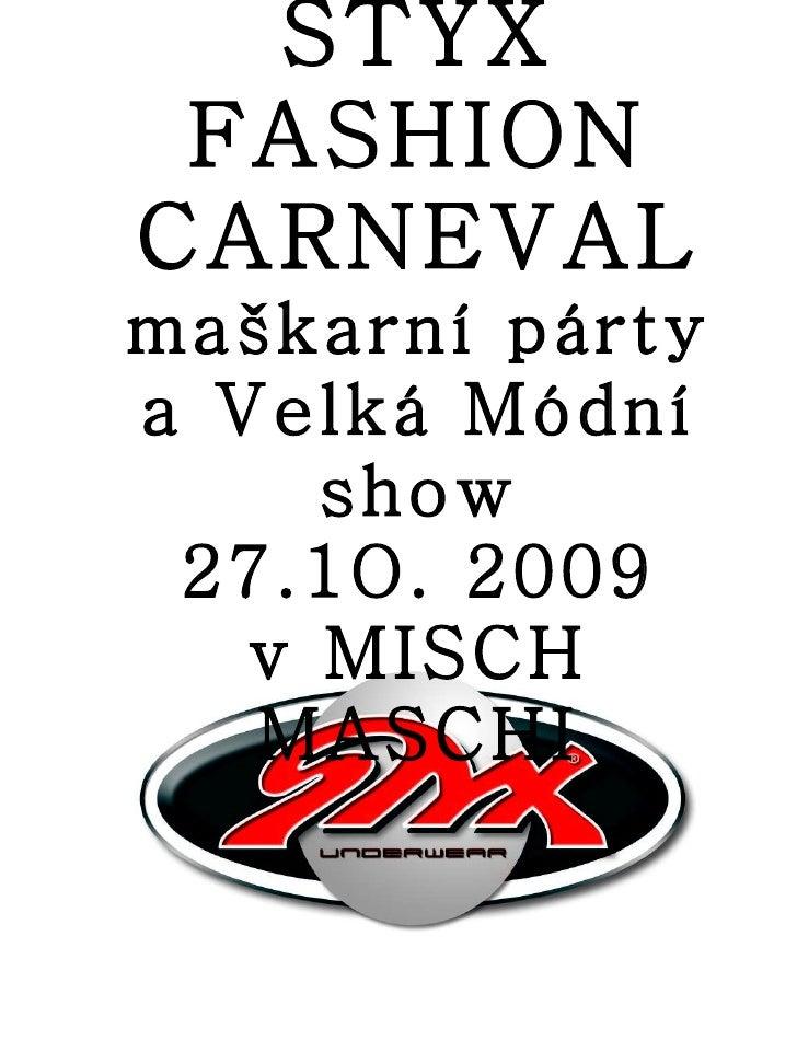 STYX FASHION CARNEVAL  maškarní párty a Velká Módní show 27.1O. 2009 v MISCH MASCHI