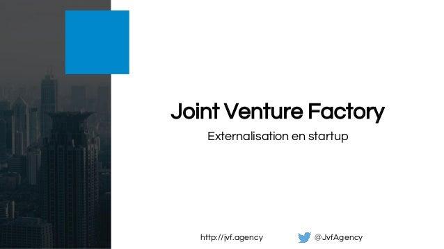 Externalisation en startup Joint Venture Factory http://jvf.agency @JvfAgency