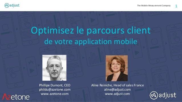 The Mobile Measurement Company 1 Optimisez le parcours client de votre application mobile Phillipe Dumont, CEO phildu@azet...