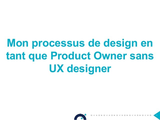 Mon processus de design en tant que Product Owner sans UX designer 1