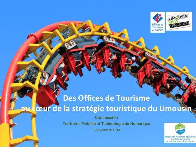 Des Offices de Tourisme  au coeur de la stratégie touristique du Limousin  Commission  Territoire, Mobilité et Technologie...