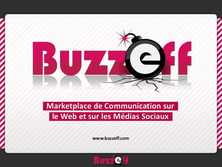 Marketplace de Communication sur le Web et sur les Médias Sociaux           www.buzzeff.com