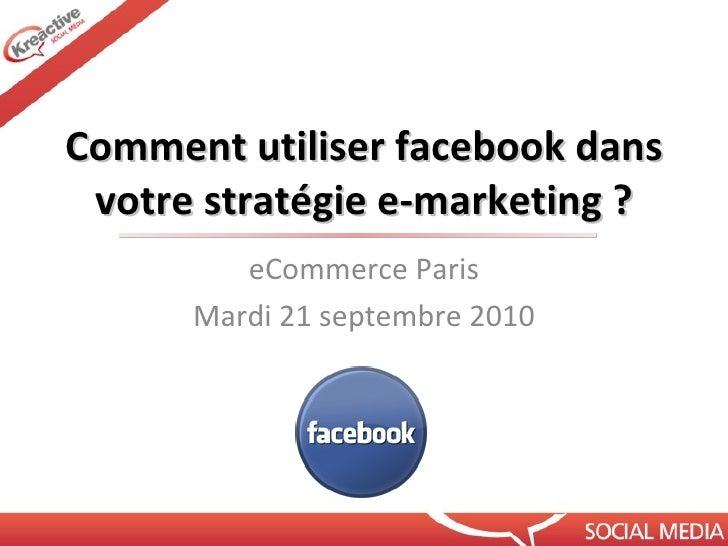 Comment utiliser facebook dans votre stratégie e-marketing ?