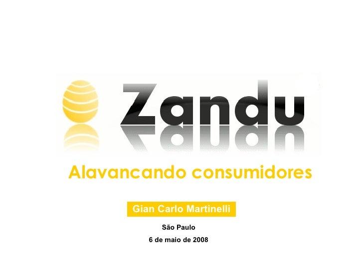 Alavancando consumidores Gian Carlo Martinelli São Paulo 6 de maio de 2008