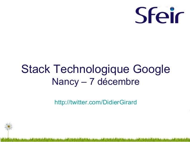 Stack Technologique Google Nancy – 7 décembre http://twitter.com/DidierGirard