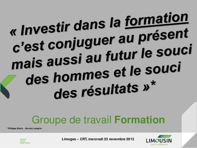 Groupe de travail Formation * Philippe Bloch – Service compris  Limoges – CRT, mercredi 23 novembre 2013