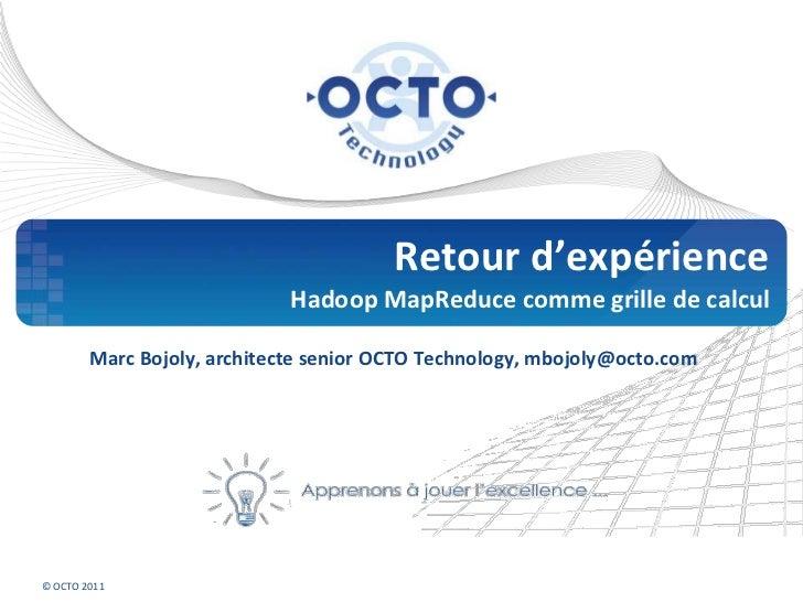 Retour d'expérience                             Hadoop MapReduce comme grille de calcul        Marc Bojoly, architecte sen...