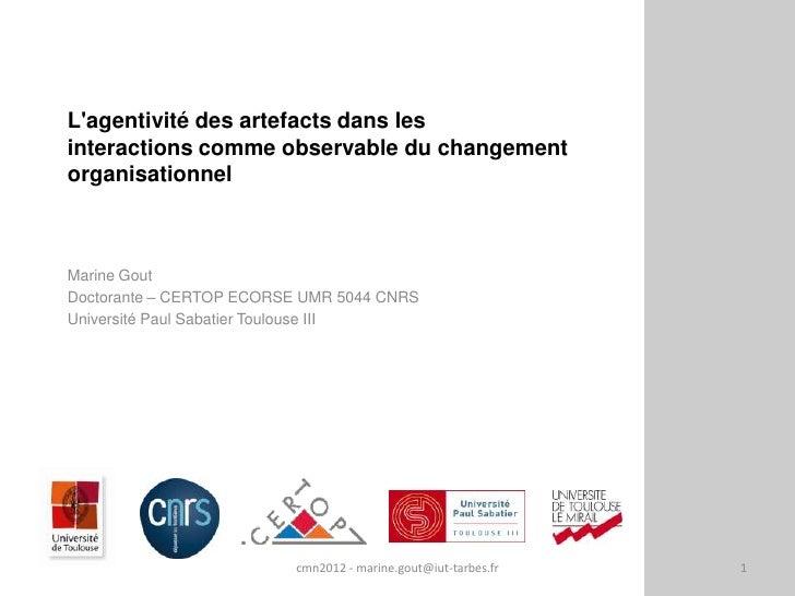 Lagentivité des artefacts dans lesinteractions comme observable du changementorganisationnelMarine GoutDoctorante – CERTOP...