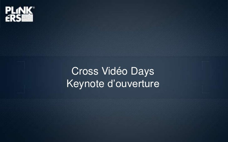 Cross Vidéo Days<br />Keynote d'ouverture<br />