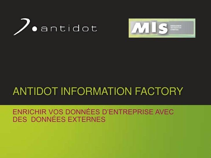 ANTIDOT INFORMATION FACTORY<br />Enrichir vos données d'entreprise avec des  données externes<br />